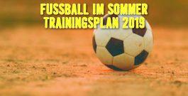 Sommertrainingsplan 2019 | Vorbeikommen und Mitmachen!